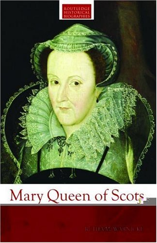 Mary Queen of Scots (Routledge Historical Biographies)