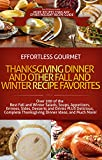 OVER 200 Effortless Gourmet Thanksgiving Dinner, Winter and Fall Recipes - Autumn Favorites - Soups, Salads, Entrees, Sides, Desserts: Fall and Winter ... - Thanksgiving, Fall, Autumn and Winter)