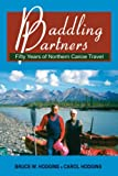 Paddling Partners: Fifty Years of Northern Canoe Travel (1550027611) by Hodgins, Bruce W.