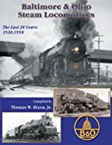 Baltimore & Ohio Steam Locomotives: The Last 30 Years 1928-1958