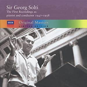 Sir Georg Solti: The First Recordings as Pianist and Conductor, 1947-1958
