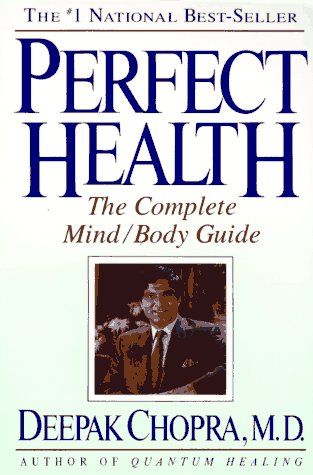 Perfect Health: The Complete Mind/Body Guide, Deepak Md Chopra