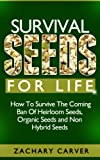 img - for Survival Seeds For Life - How To Survive The Coming Ban Of Heirloom Seeds, Organic Seeds and Non Hybrid Seeds book / textbook / text book