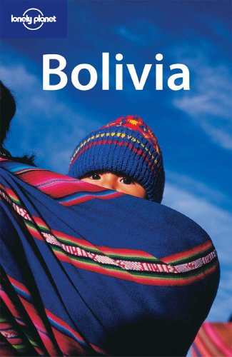 Lonely Planet Bolivia (Lonely Planet Bolivia: Travel Survival Kit)