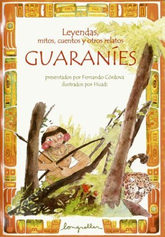 Leyendas, mitos, cuentos y otros relatos guaranies / Legends, Myths, Tales and other Guarani Narratives (Leyendas, Mitos, Cuentos Y Otros Relatos / . and Other Narratives) (Spanish Edition)
