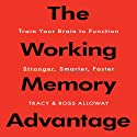 The Working Memory Advantage: Train Your Brain to Function Stronger, Smarter, Faster (       UNABRIDGED) by Ross Alloway, Tracy Alloway Narrated by Paul Mantell