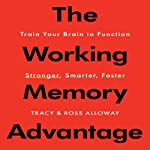 The Working Memory Advantage: Train Your Brain to Function Stronger, Smarter, Faster | Ross Alloway,Tracy Alloway