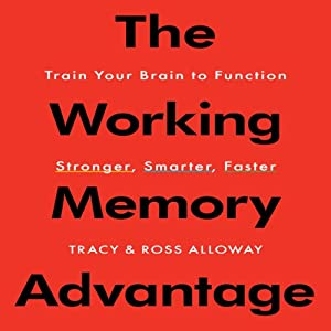 The Working Memory Advantage: Train Your Brain to Function Stronger, Smarter, Faster | [Ross Alloway, Tracy Alloway]