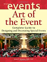 Art of the Event: Complete Guide to Designing and Decorating Special Events (The Wiley Event Management Series)