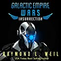 Galactic Empire Wars: Insurrection: The Galactic Empire Wars, Book 5 Audiobook by Raymond L. Weil Narrated by Liam Owen