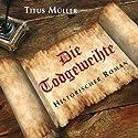 Die Todgeweihte Hörbuch von Titus Müller Gesprochen von: Tobias Dutschke