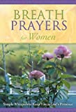 Breath Prayers for Women (Breath Prayers: Simple Whispers That Keep You in God