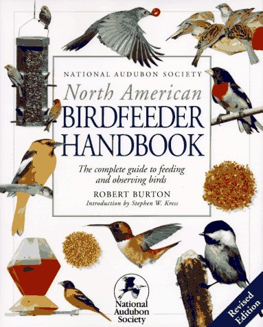 National Audubon Society North American Birdfeeder Handbook Robert Burton and Stephen W. Kress