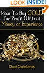 How To Buy Gold For Profit Without Mo...