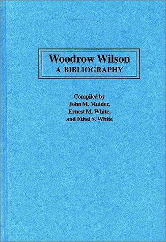 Woodrow Wilson: A Bibliography (Bibliographies of the Presidents of the United States)