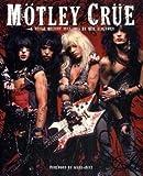 Motley Crue: A Visual History: 1983 - 2005