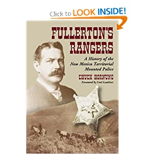 Fullerton's Rangers: A History of the New Mexico Territorial Mounted Police Chuck Hornung