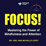 Focus!: Mastering the Power of Mindfulness and Attention | Joel Levey,Michelle Levey