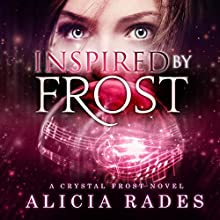 Inspired by Frost: Crystal Frost, Book 3 Audiobook by Alicia Rades Narrated by Kim Reiko