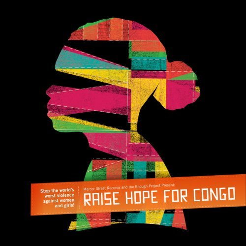 Raise Hope for Congo, Various Artists; Damien Rice; Mos Def; Sheryl Crow; Bat For Lashes; Ozomatli; Meshell N'degeocello; Norah Jones; Travis; Angelique Kidjo; Amadou & Mariam
