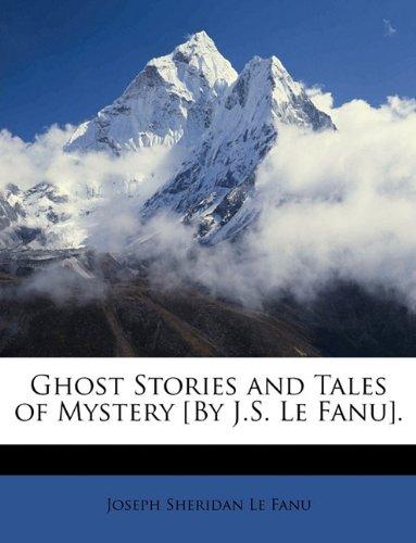 Ghost Stories and Tales of Mystery [By J.S. Le Fanu]. Joseph Sheridan Le Fanu Bi