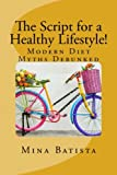 The Script for a  Healthy Lifestyle!: Modern Diet Myths Debunked
