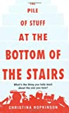 The Pile of Stuff at the Bottom of the Stairs Christina Hopkinson