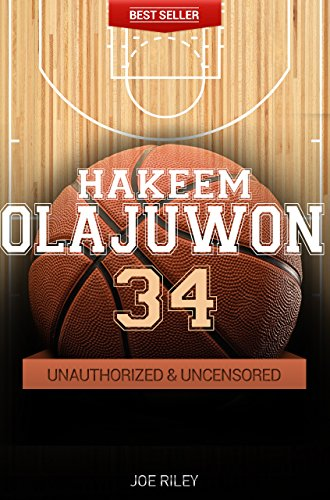 Joe Riley - Hakeem Olajuwon - Basketball Unauthorized & Uncensored (All Ages Deluxe Edition with Videos)