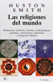 Las religiones del mundo: Hinduismo, budismo, taoismo, confucianismo, judaismo, cristianismo, islamismo y religiones tribales (Spanish Edition)