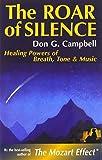 The Roar of Silence: Healing Powers of Breath, Tone & Music