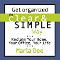 Get Organized the Clear & Simple Way (       UNABRIDGED) by Marla Dee Narrated by Marla Dee