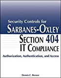 Security Controls for Sarbanes-Oxley Section 404 IT Compliance: Authorization, Authentication, and Access