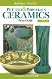 Antique Trader Pottery & Porcelain Ceramics Price Guide (Antique Trader's Pottery & Porcelain Ceramics Price Guide)