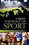 """Lincoln Harvey, """"A Brief Theology of Sport"""" (SCM Press, 2014)"""