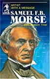 img - for Samuel F.B. Morse: Artist With a Message (The Sowers) book / textbook / text book