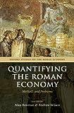 Quantifying the Roman Economy: Methods and Problems (Oxford Studies on the Roman Economy)