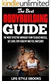 BODYBUILDING: The Best BODYBUILDING GUIDE - The Most Effective Workout Plan To Build Muscle, Get Lean, Stay Healthy And Feel awesome!: (bodybuilding, bodybuilding ... bodyweight training, bodyweight workout)