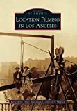 Location Filming in Los Angeles (Images of America (Arcadia Publishing))