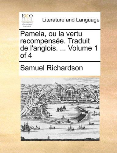 Pamela, ou la vertu recompensée. Traduit de l'anglois. ...  Volume 1 of 4