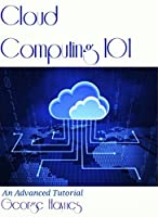 Cloud Computing 101: An Advanced Tutorial Front Cover