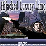 Hijacked Luxury Limo |  Pineapple Sam