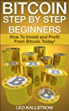 Bitcoin Step by Step for Beginners: How to Invest and Profit from Bitcoin Today! (Bitcoin Beginners)