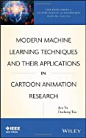 Modern Machine Learning Techniques and Their Applications in Cartoon Animation Research Front Cover