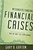img - for Misunderstanding Financial Crises: Why We Don't See Them Coming book / textbook / text book