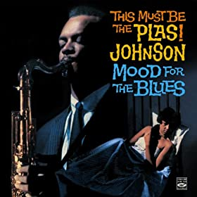 This Must Be the Plas! Johnson. Mood for the Blues