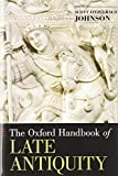 The Oxford Handbook of Late Antiquity (Oxford Handbooks)