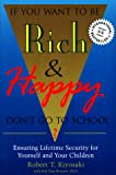 If You Want to Be Rich & Happy Don't Go to School: Ensuring Lifetime Security for Yourself and Your Children (0944031595) by Kiyosaki, Robert T.