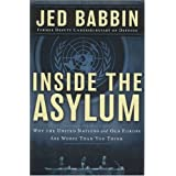 Inside the Asylum: Why the UN and Old Europe are Worse Than You Think: Why the United Nations and Old Europe Are Worse Than You Thinkby Jed Babbin