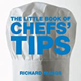 The Little Book of Chefs' Tips (Little Books of Tips) Richard Maggs