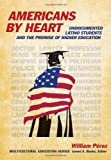 Americans By Heart: Undocumented Latino Students and the Promise of Higher Education (Multicultural Education Series)